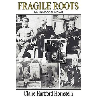FRAGILE ROOTS  An Historical Novel by Hornstein & Claire Hartford