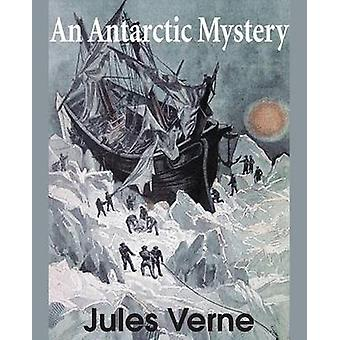 An Antarctic Mystery by Verne & Jules