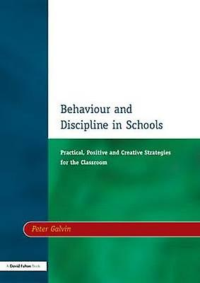 Behaviour  Discipline in Schools Two Practical Positive  Creative Strategies for the Class by Galvin & Peter Baer