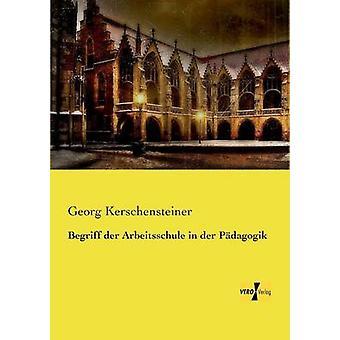 Begriff Der Arbeitsschule in Der Padagogik by Kerschensteiner & Georg