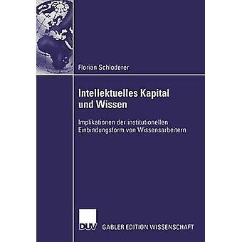 Intellektuelles Kapital Und Wissen Implikationen der Institutionellen Einbindungsform von Wissensarbeitern von Marr & Prof. Dr. Rainer