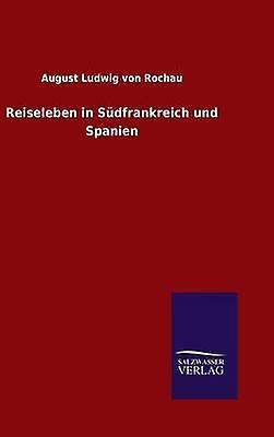 Reiseleben in Sdfrankreich und Spanien by Rochau & August Ludwig von