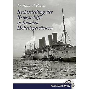 Rechtsstellung Der Kriegsschiffe dans Fremden Hoheitsgewassern par Perels & Ferdinand