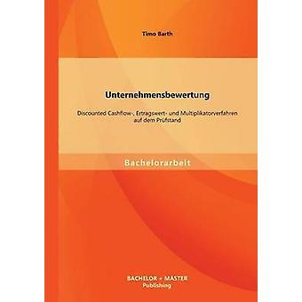 Unternehmensbewertung diskonterat kassaflöde Ertragswert Und Multiplikatorverfahren Auf Dem Prufstand av Barth & Timo