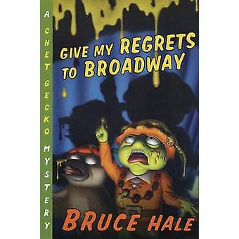 Give My Regrets to Broadway by Bruce Hale - 9780152167301 Book