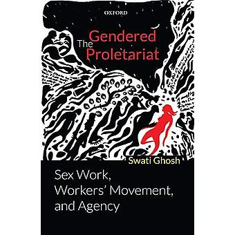 The Gendered Proletariat - Sex Work - Workers' Movement - and Agency b