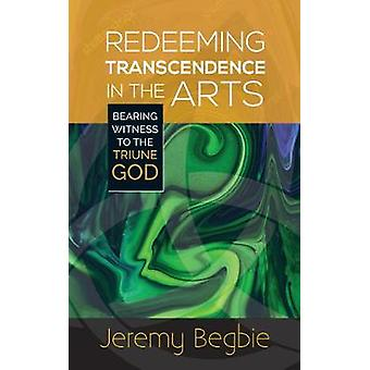 Redeeming Transcendence in the Arts - Bearing Witness to the Triune Go