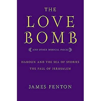The Love Bomb and Other Musical Pieces by James Fenton - 978057121147