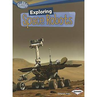 Exploring Space Robots by Deborah Kops - 9780761378808 Book