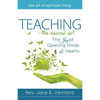 Teaching - The Sacred Art - The Joy of Opening Minds & Hearts by Jane