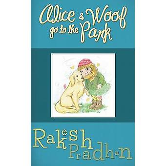 Alice and Woof Go to the Park by Rakesh Pradhan - 9781785070457 Book