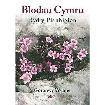 Blodau Cymru - Cyflwyno Byd y Planhigion by Goronwy Wynne - 978178461