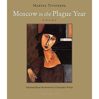Moscow in the Plague Year - Poems by Marina TSvetaeva - Christopher Wh