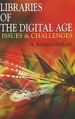 Libraries of the Digital Age - Issues & Challenges by A. Rajagopalan -