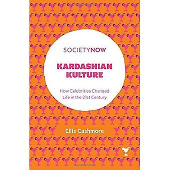 Kardashian Kulture: How Celebrities Changed Life ina� the 21st Century (SocietyNow)