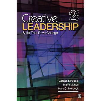 Creative Leadership Skills That Drive Change by Puccio & Gerard J.