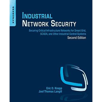 Industrial Network Security: Securing Critical Infrastructure Networks for Smart Grid SCADA and Other Industrial Control Systems (Paperback) by Knapp Eric D. Langill Joel Thomas