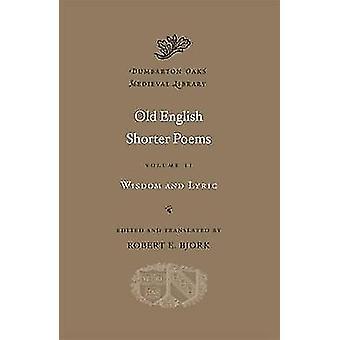 Old English Shorter Poems - Wisdom and Lyric - Volume II by Robert E. B