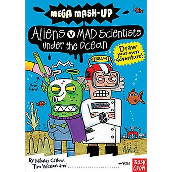 Mega Mash-Up - Aliens v Mad Scientists Under the Ocean by Nikalas Catl