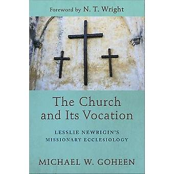 The Church and Its Vocation - Lesslie Newbigin's Missionary Ecclesiolo