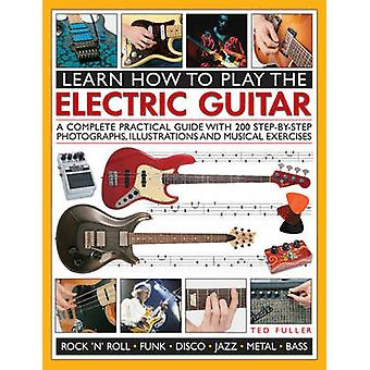 Learn How to Play the Electric Guitar by Ted Fuller - 9781780193724 B