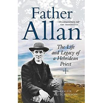 Father Allan - The Life and Legacy of a Hebridean Priest by Roger Hutc