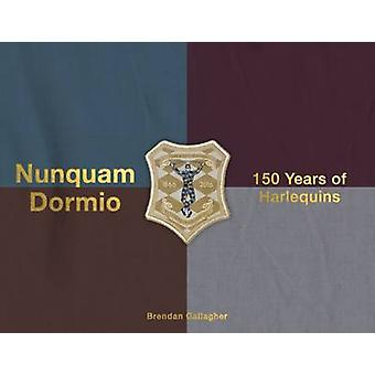 Nunquam Dormio - 150 Years of Harlequins by Brendan Gallagher - 978190