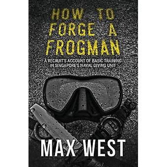 How to Forge a Frogman - A Recruit's Account of Basic Training in Sing
