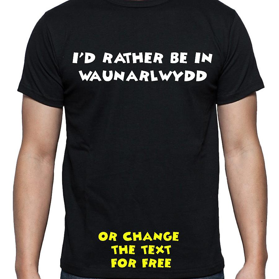 I'd Rather Be In Waunarlwydd Black Hand Printed T shirt