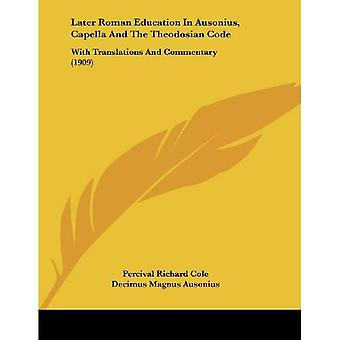 Later Roman Education in Ausonius, Capella and the Theodosian Code: With Translations and Co...