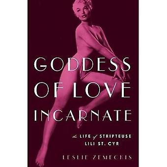 Kärlekens inkarnerad gudinna: livet av Stripteuse Lili St. Cyr.