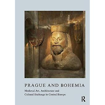 Prague and Bohemia: Medieval Art, Architecture and Cultural Exchange in Central Europe (British Archaeological Association Conference Transactions)