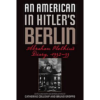 An American in Hitler's Berlin - Abraham Plotkin's Diary - 1932-33 by