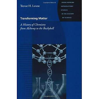 Transforming Matter: A History of Chemistry from Alchemy to the Buckyball