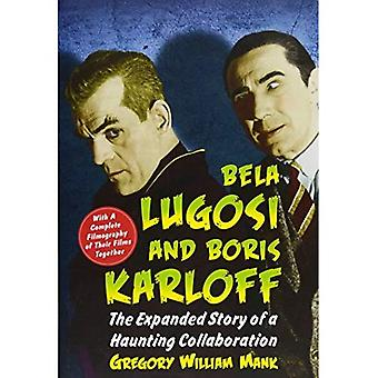 Bela Lugosi and Boris Karloff: The Expanded Story� of a Haunting Collaboration, with a Complete Filmography of Their Films Together