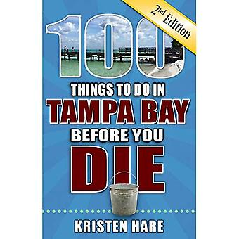 100 Things to Do in Tampa� Bay Before You Die, 2nd Edition