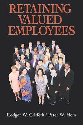 Retaining Valued Employees by Griffeth & Rodger W.