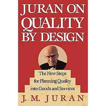 Juran on Quality by Design The New Steps for Planning Quality Into Goods and Services by Juran & J. M.