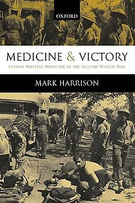Medicine and Victory British Military Medicine in the Second World War by Harrison & Mark