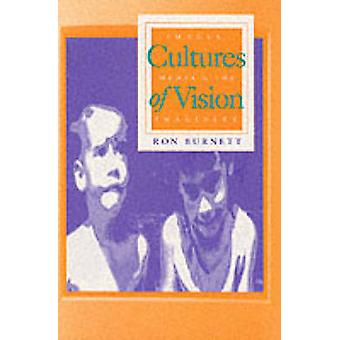 Cultures of Vision Images Media and the Imaginary by Burnett & Ron