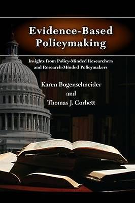 EvidenceBased Policymaking Insights from PolicyMinded Researchers and ResearchMinded Policymakers by Bogenschneider & Karen