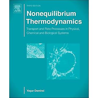 Nonequilibrium Thermodynamics Transport and Rate Processes in Physical Chemical and Biological Systems by Demirel & Yasar