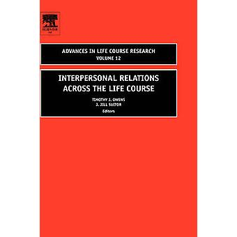 Interpersonal Relations Across the Life Course by Owens & Timothy J.