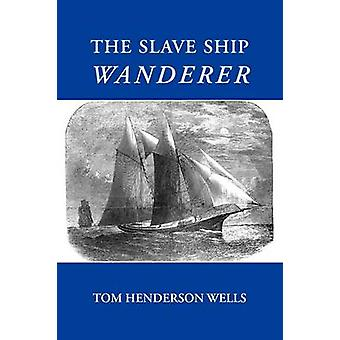 The Slave Ship Wanderer by Wells & Tom Henderson