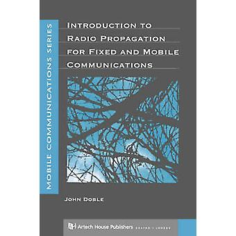 Introduction to Radio Propagation for Fixed and Mobile Communications by Doble & John