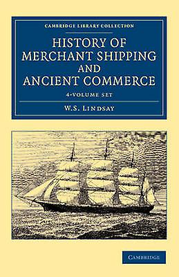 History of Merchant Shipping and Ancient Commerce 4 Volume Set by Lindsay & W. S.