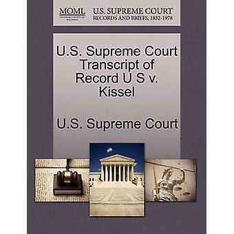 U.S. Supreme Court Transcript of Record U S v. Kissel by U.S. Supreme Court