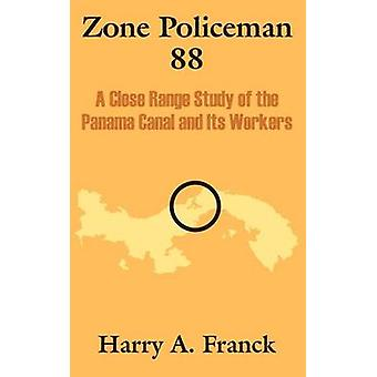 Zone Policeman 88  A Close Range Study of the Panama Canal and Its Workers by Franck & Harry A.