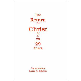 The Return of Christ in 29 Years by Gibson & Larry A.