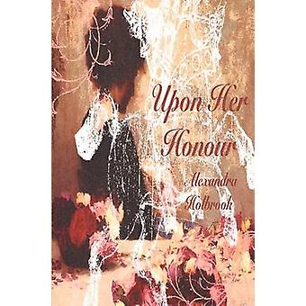 Upon Her Honour... The Donovan Chronicals Book II by Holbrook & Alexandra